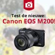 Tester gezocht! Smartphone aan de kant, aan de slag met de Canon EOS M200
